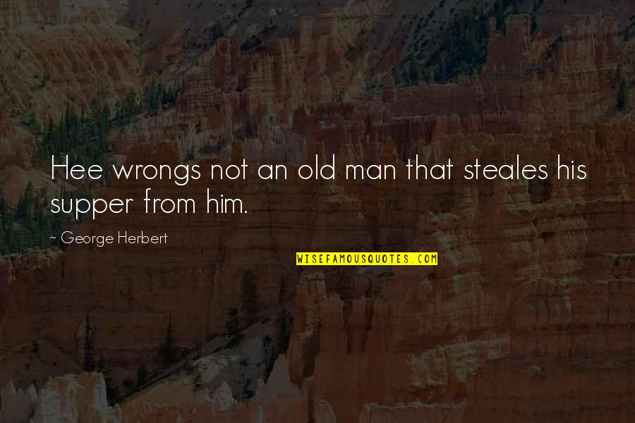 Old Man Herbert Quotes By George Herbert: Hee wrongs not an old man that steales