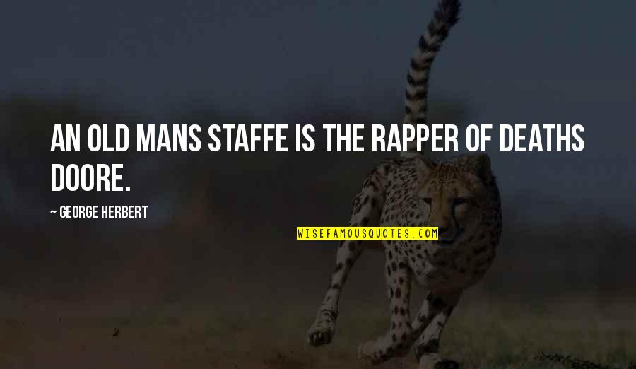 Old Man Herbert Quotes By George Herbert: An old mans staffe is the rapper of