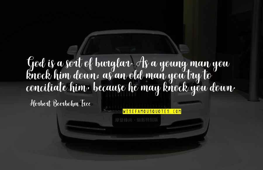 Old Man Herbert Quotes By Herbert Beerbohm Tree: God is a sort of burglar. As a