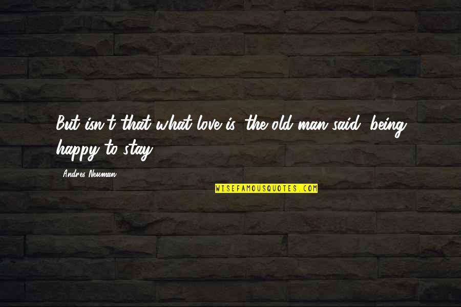 Old Man In Love Quotes By Andres Neuman: But isn't that what love is, the old