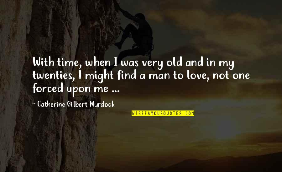 Old Man In Love Quotes By Catherine Gilbert Murdock: With time, when I was very old and