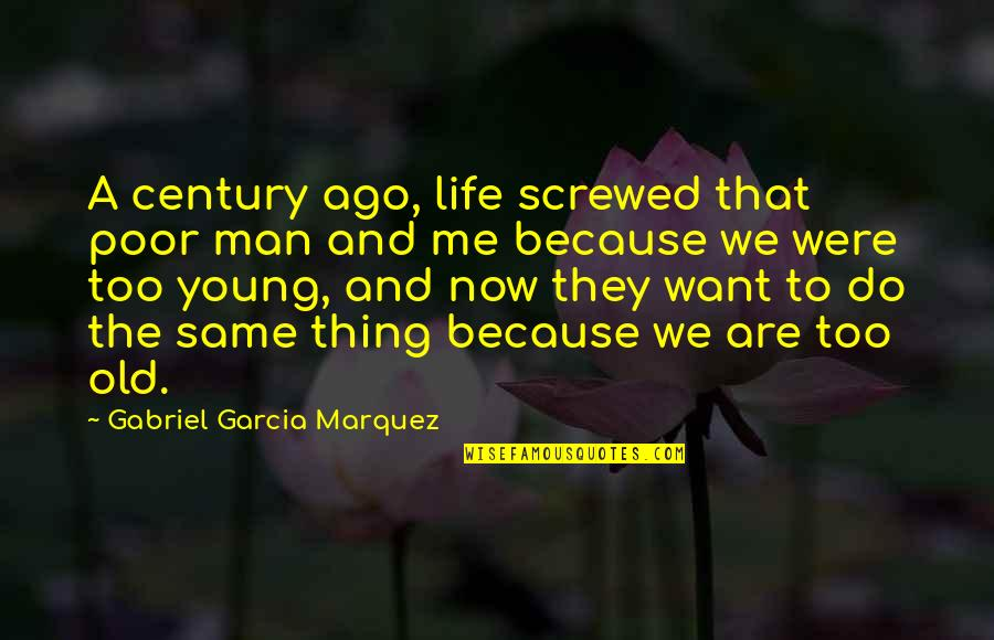 Old Man In Love Quotes By Gabriel Garcia Marquez: A century ago, life screwed that poor man