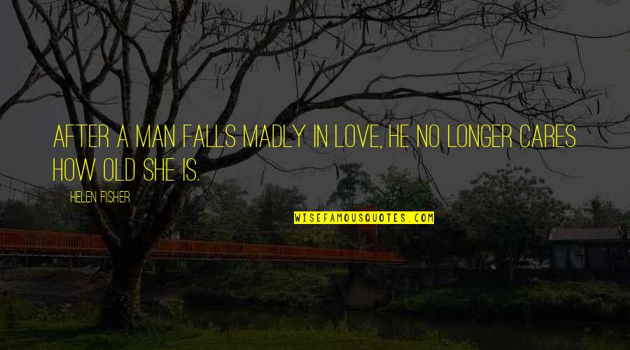 Old Man In Love Quotes By Helen Fisher: After a man falls madly in love, he