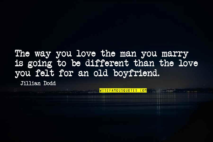 Old Man In Love Quotes By Jillian Dodd: The way you love the man you marry