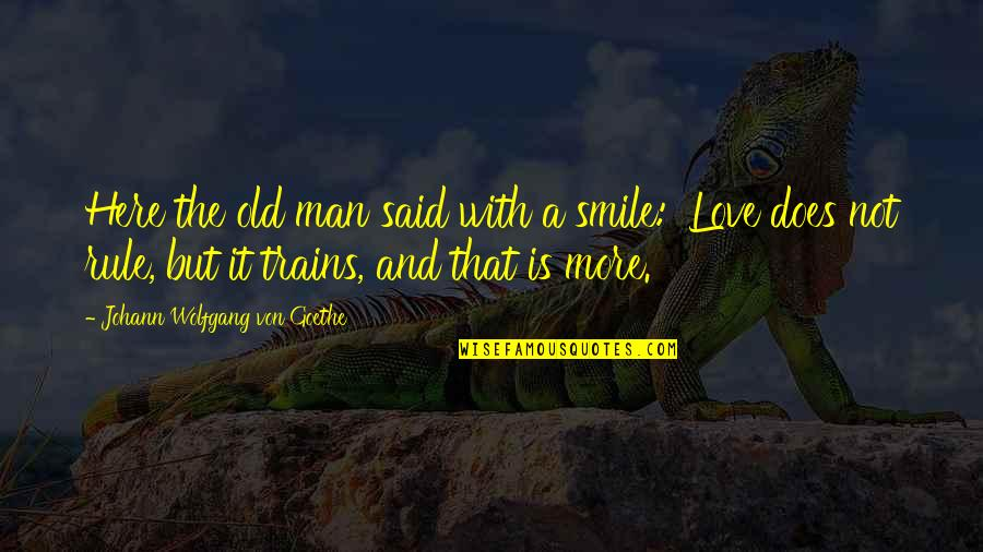 Old Man In Love Quotes By Johann Wolfgang Von Goethe: Here the old man said with a smile: