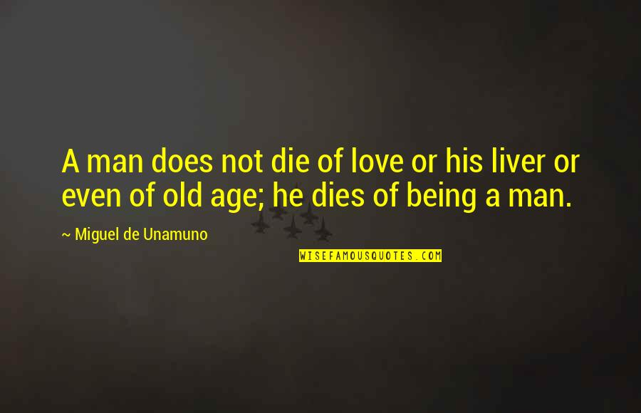 Old Man In Love Quotes By Miguel De Unamuno: A man does not die of love or