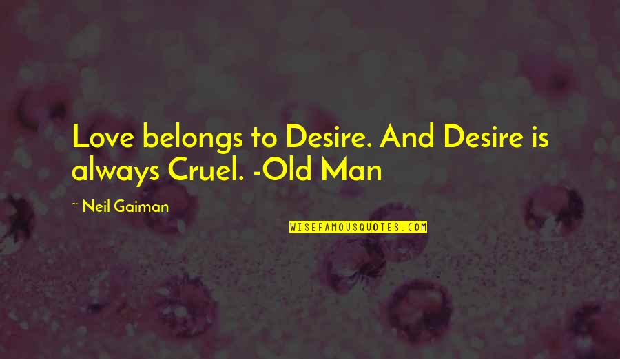 Old Man In Love Quotes By Neil Gaiman: Love belongs to Desire. And Desire is always
