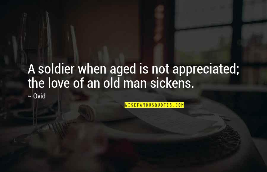 Old Man In Love Quotes By Ovid: A soldier when aged is not appreciated; the