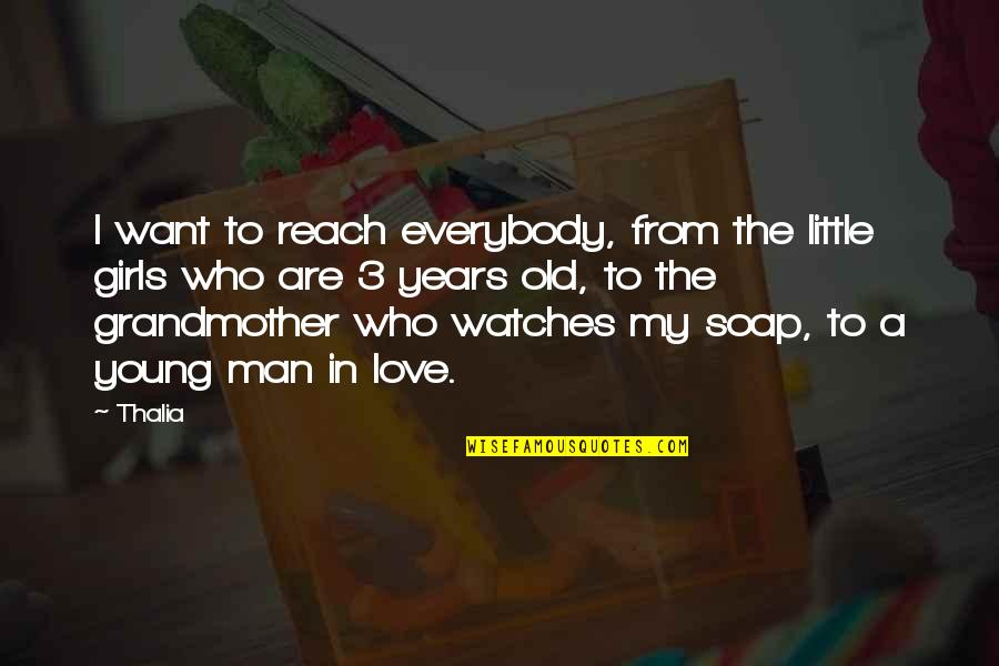 Old Man In Love Quotes By Thalia: I want to reach everybody, from the little