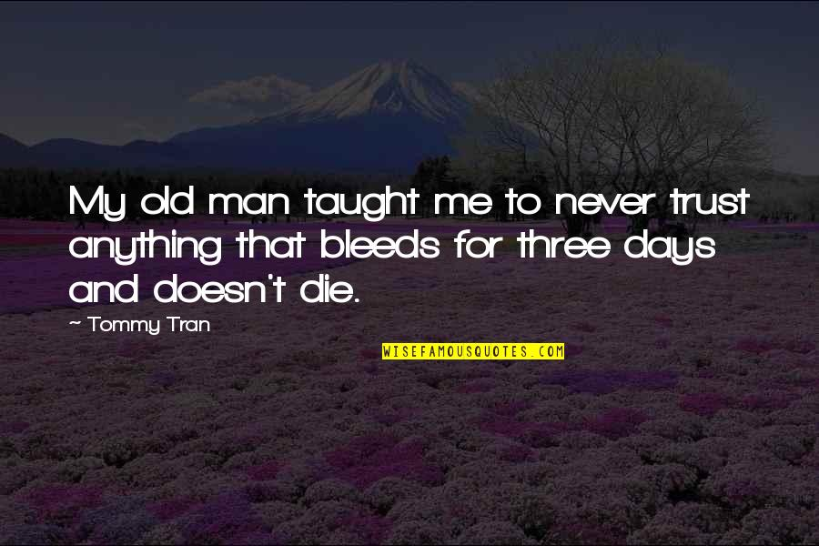 Old Man In Love Quotes By Tommy Tran: My old man taught me to never trust