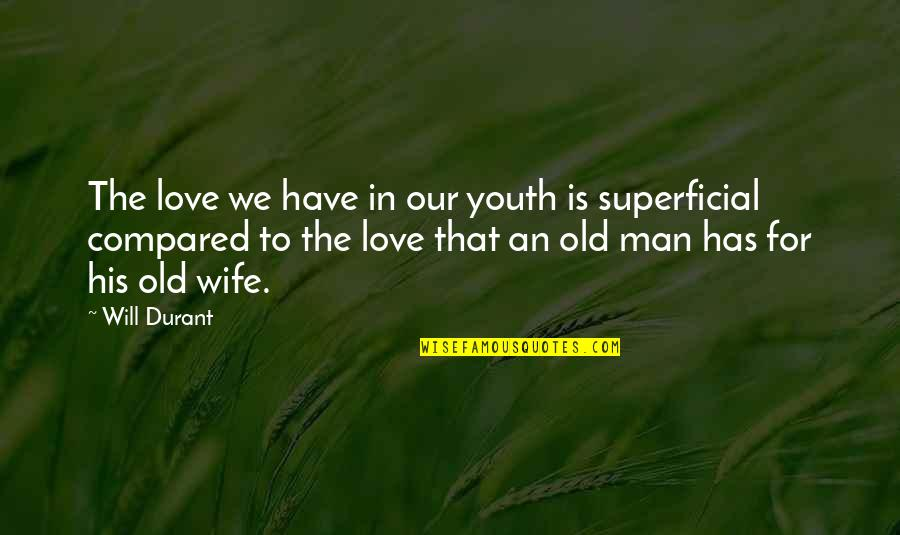 Old Man In Love Quotes By Will Durant: The love we have in our youth is