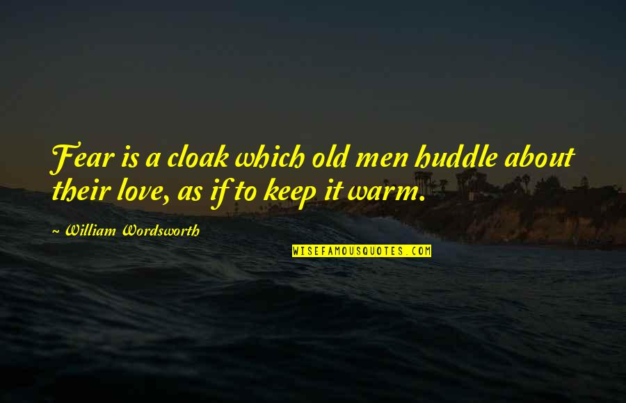 Old Man In Love Quotes By William Wordsworth: Fear is a cloak which old men huddle
