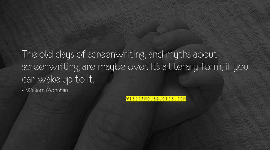 Old Myths Quotes By William Monahan: The old days of screenwriting, and myths about