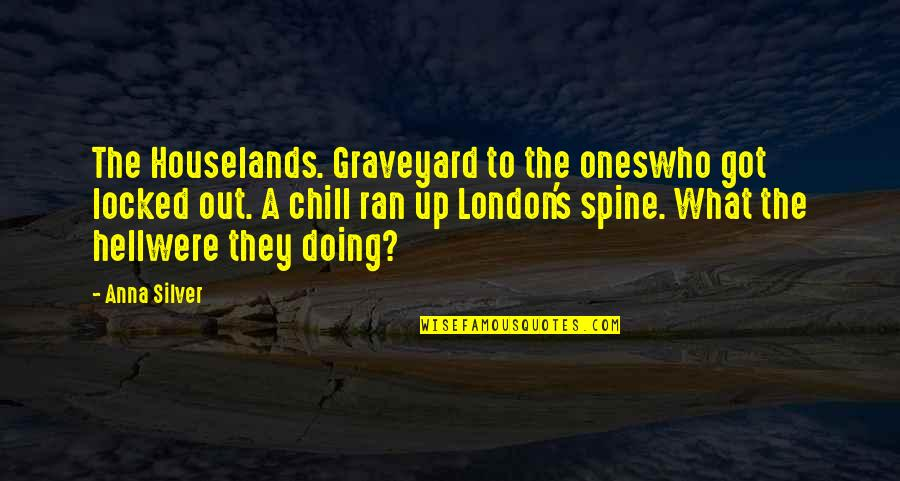 Old Quirky Quotes By Anna Silver: The Houselands. Graveyard to the oneswho got locked