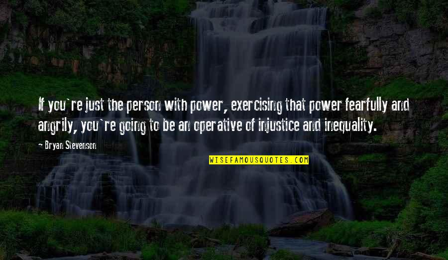 Old Quirky Quotes By Bryan Stevenson: If you're just the person with power, exercising