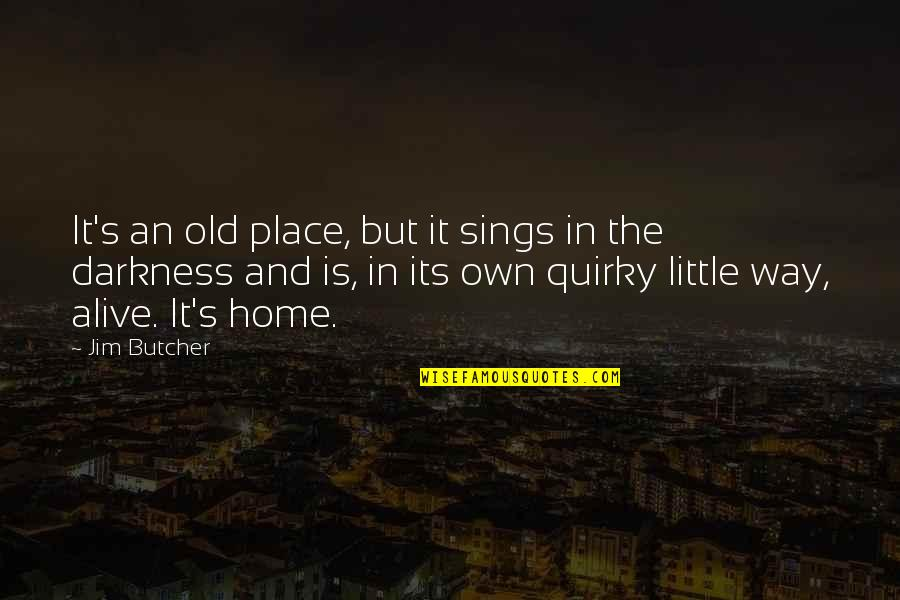 Old Quirky Quotes By Jim Butcher: It's an old place, but it sings in