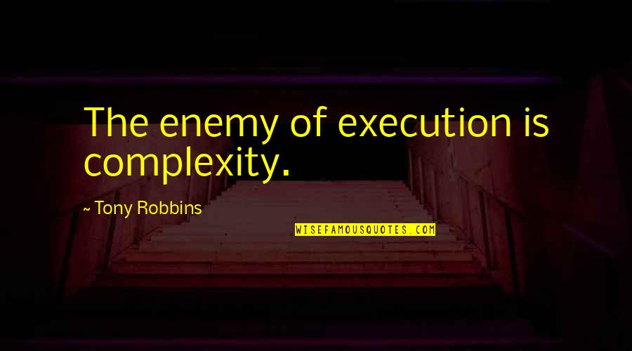 Old Quirky Quotes By Tony Robbins: The enemy of execution is complexity.