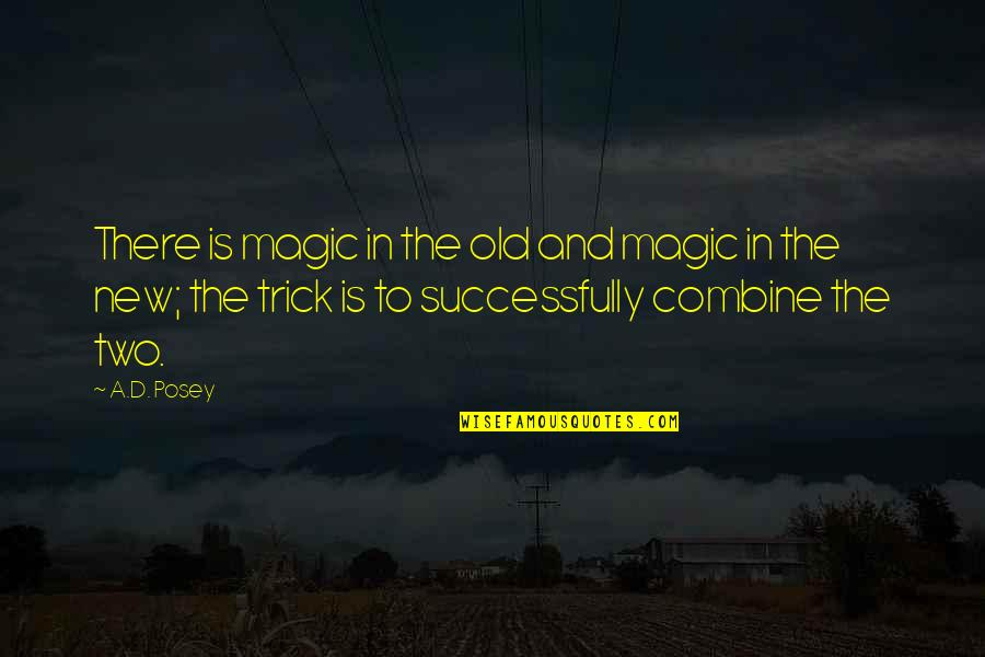 Old Quotes And Quotes By A.D. Posey: There is magic in the old and magic