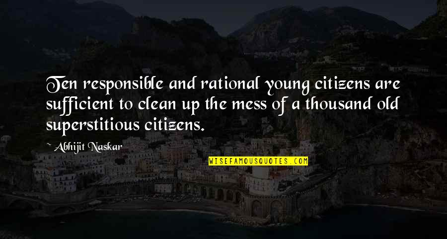 Old Quotes And Quotes By Abhijit Naskar: Ten responsible and rational young citizens are sufficient