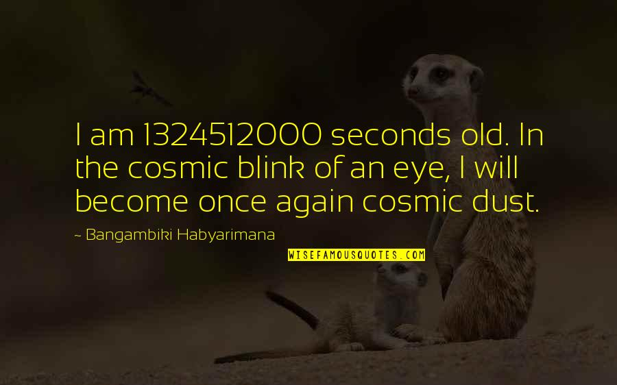 Old Quotes And Quotes By Bangambiki Habyarimana: I am 1324512000 seconds old. In the cosmic