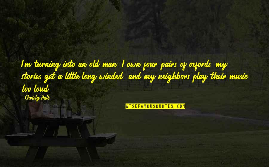 Old Quotes And Quotes By Christy Hall: I'm turning into an old man. I own