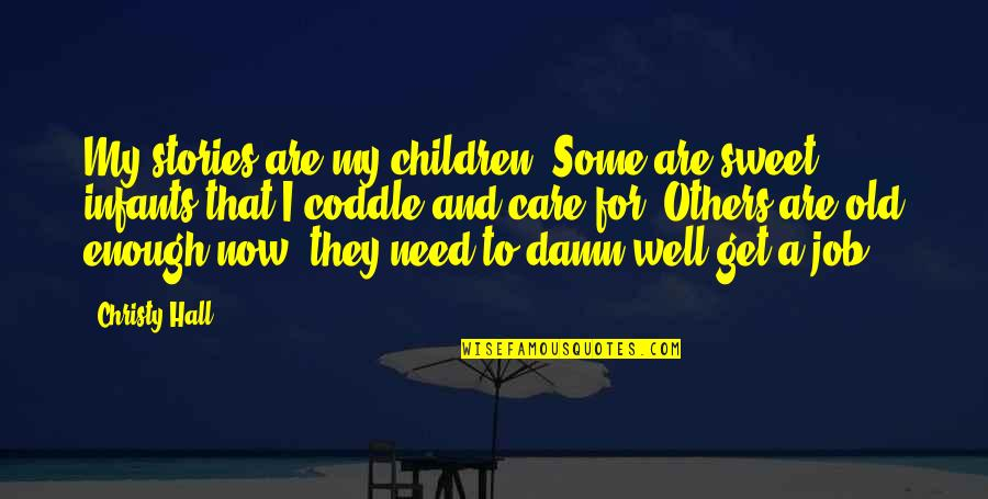 Old Quotes And Quotes By Christy Hall: My stories are my children. Some are sweet