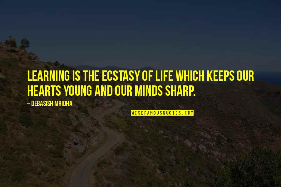 Old Quotes And Quotes By Debasish Mridha: Learning is the ecstasy of life which keeps
