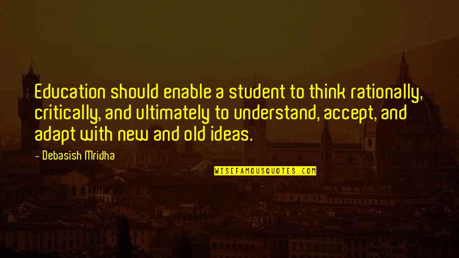 Old Quotes And Quotes By Debasish Mridha: Education should enable a student to think rationally,