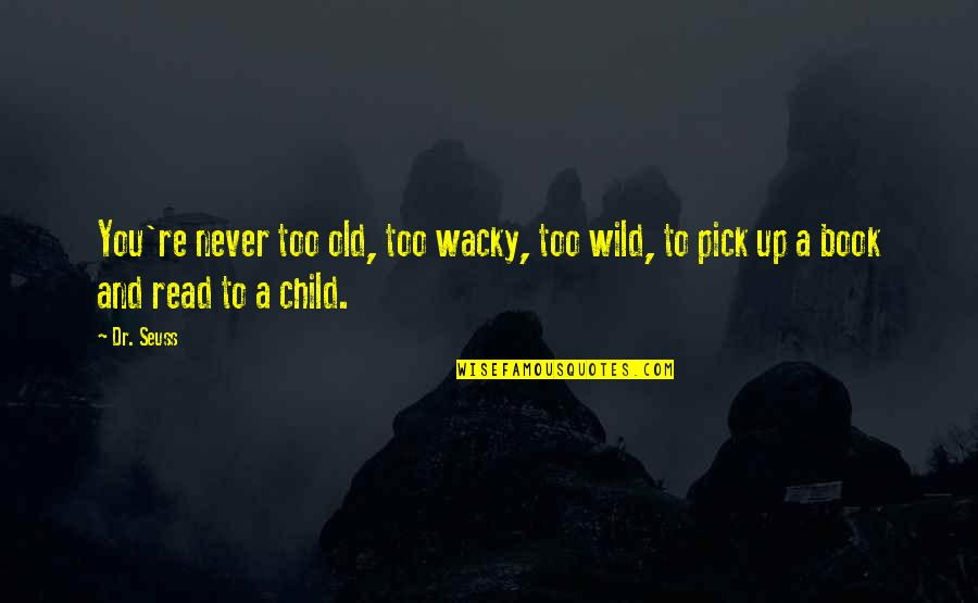 Old Quotes And Quotes By Dr. Seuss: You're never too old, too wacky, too wild,