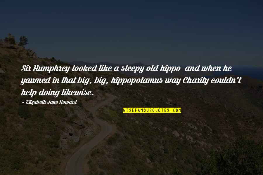 Old Quotes And Quotes By Elizabeth Jane Howard: Sir Humphrey looked like a sleepy old hippo
