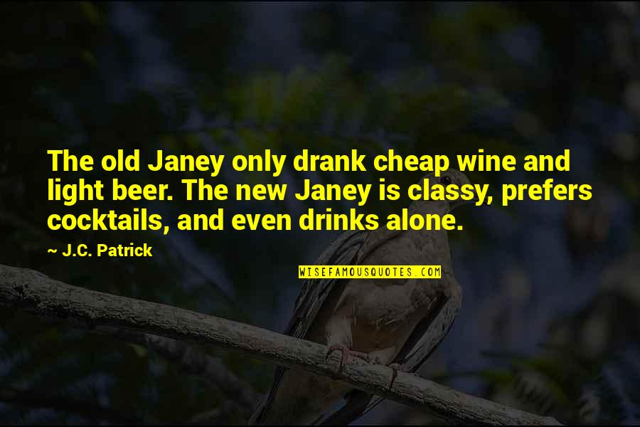 Old Quotes And Quotes By J.C. Patrick: The old Janey only drank cheap wine and