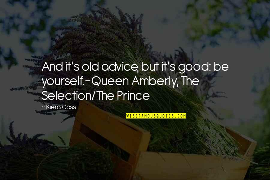 Old Quotes And Quotes By Kiera Cass: And it's old advice, but it's good: be