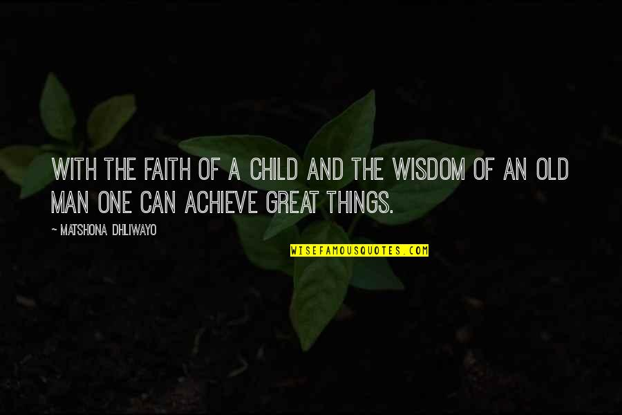 Old Quotes And Quotes By Matshona Dhliwayo: With the faith of a child and the