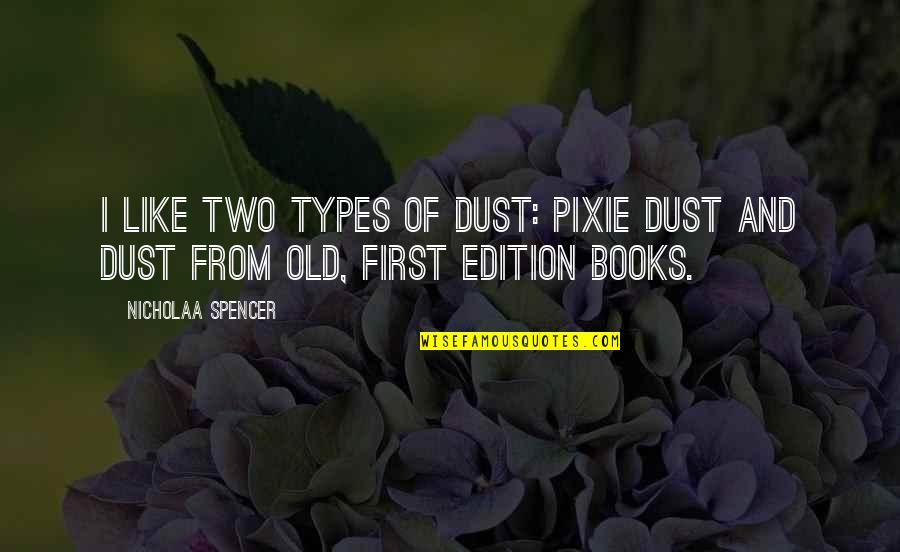 Old Quotes And Quotes By Nicholaa Spencer: I like two types of dust: pixie dust