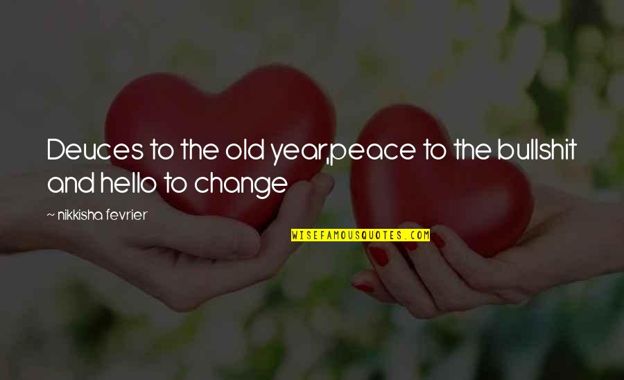 Old Quotes And Quotes By Nikkisha Fevrier: Deuces to the old year,peace to the bullshit