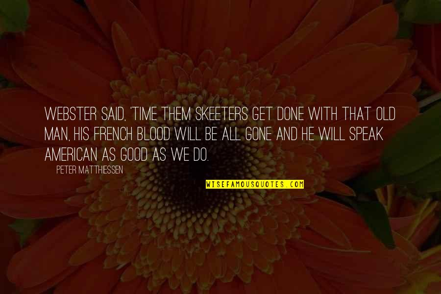 Old Quotes And Quotes By Peter Matthiessen: Webster said, 'Time them skeeters get done with