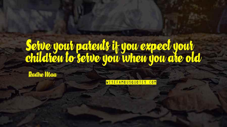 Old Quotes And Quotes By Radhe Maa: Serve your parents if you expect your children