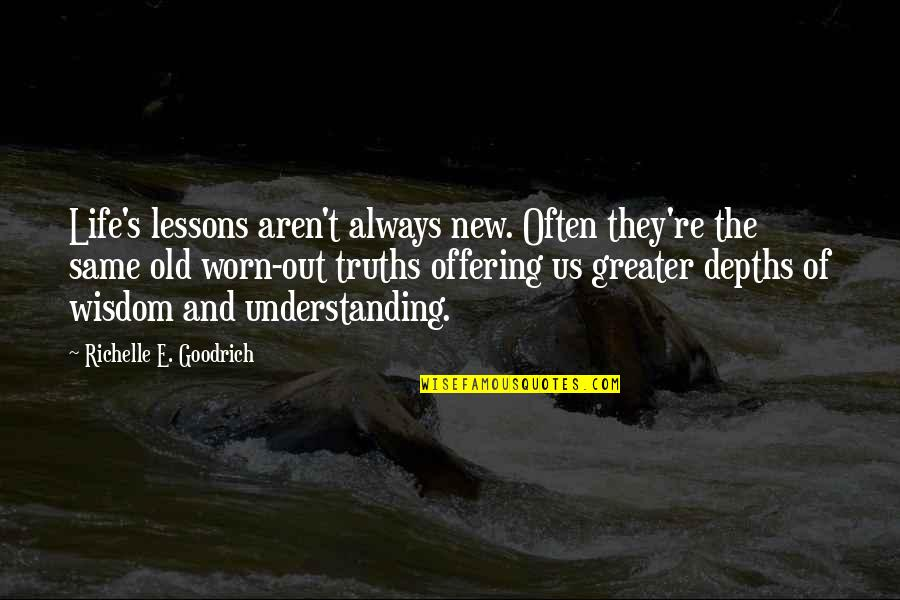 Old Quotes And Quotes By Richelle E. Goodrich: Life's lessons aren't always new. Often they're the