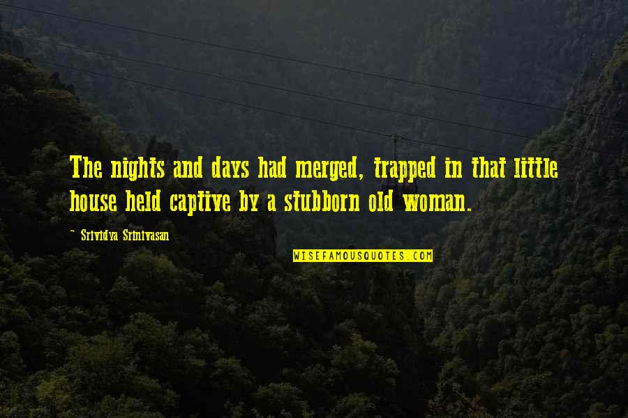 Old Quotes And Quotes By Srividya Srinivasan: The nights and days had merged, trapped in