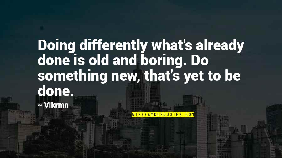 Old Quotes And Quotes By Vikrmn: Doing differently what's already done is old and