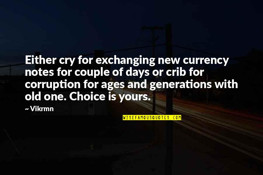 Old Quotes And Quotes By Vikrmn: Either cry for exchanging new currency notes for