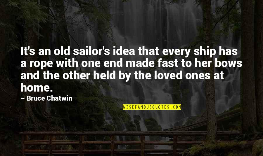 Old Sailor Quotes By Bruce Chatwin: It's an old sailor's idea that every ship