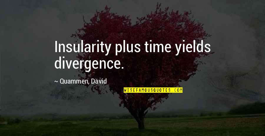 Old Sailor Quotes By Quammen, David: Insularity plus time yields divergence.
