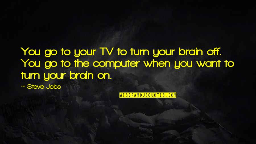 Old School Gator Quotes By Steve Jobs: You go to your TV to turn your