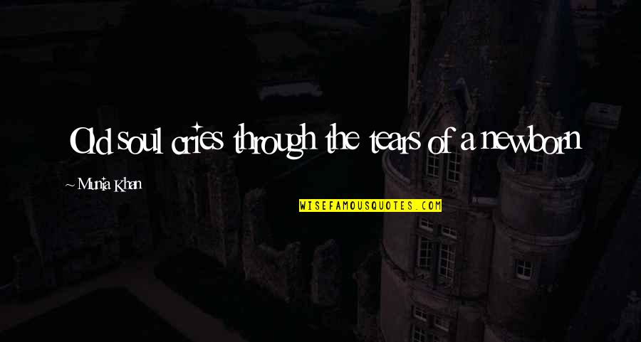 Old Soul Love Quotes By Munia Khan: Old soul cries through the tears of a