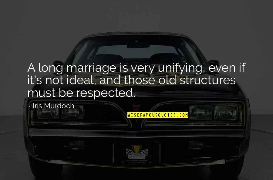 Old Structure Quotes By Iris Murdoch: A long marriage is very unifying, even if
