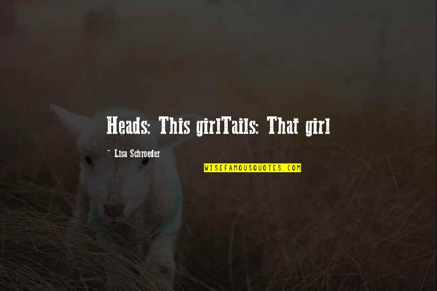 Old Structure Quotes By Lisa Schroeder: Heads: This girlTails: That girl