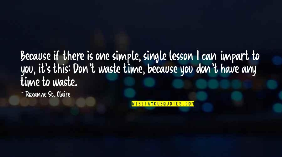 Old Structure Quotes By Roxanne St. Claire: Because if there is one simple, single lesson