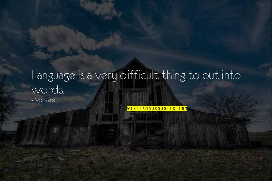 Old Structure Quotes By Voltaire: Language is a very difficult thing to put