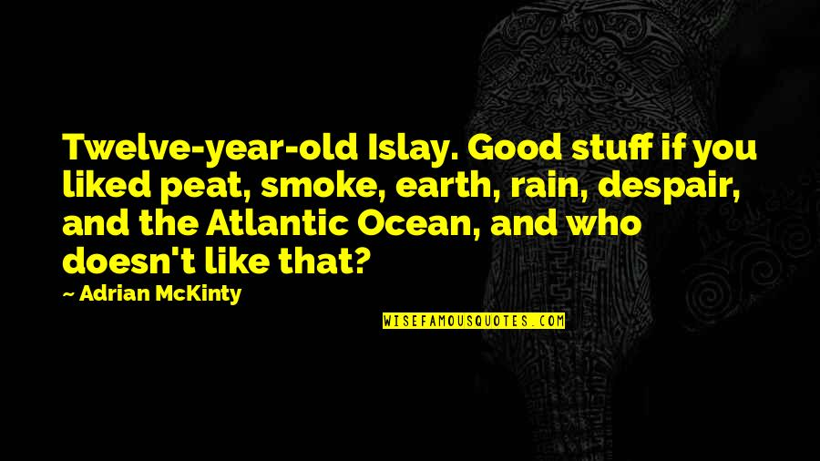 Old Stuff Quotes By Adrian McKinty: Twelve-year-old Islay. Good stuff if you liked peat,